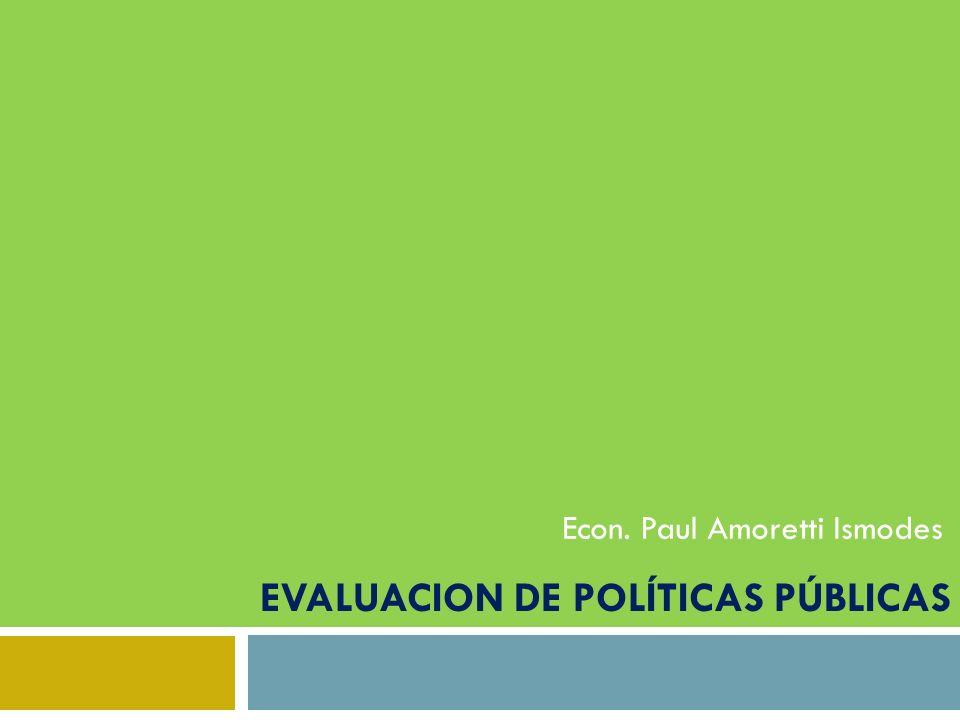 EVALUACION DE POLÍTICAS PÚBLICAS Econ. Paul Amoretti Ismodes