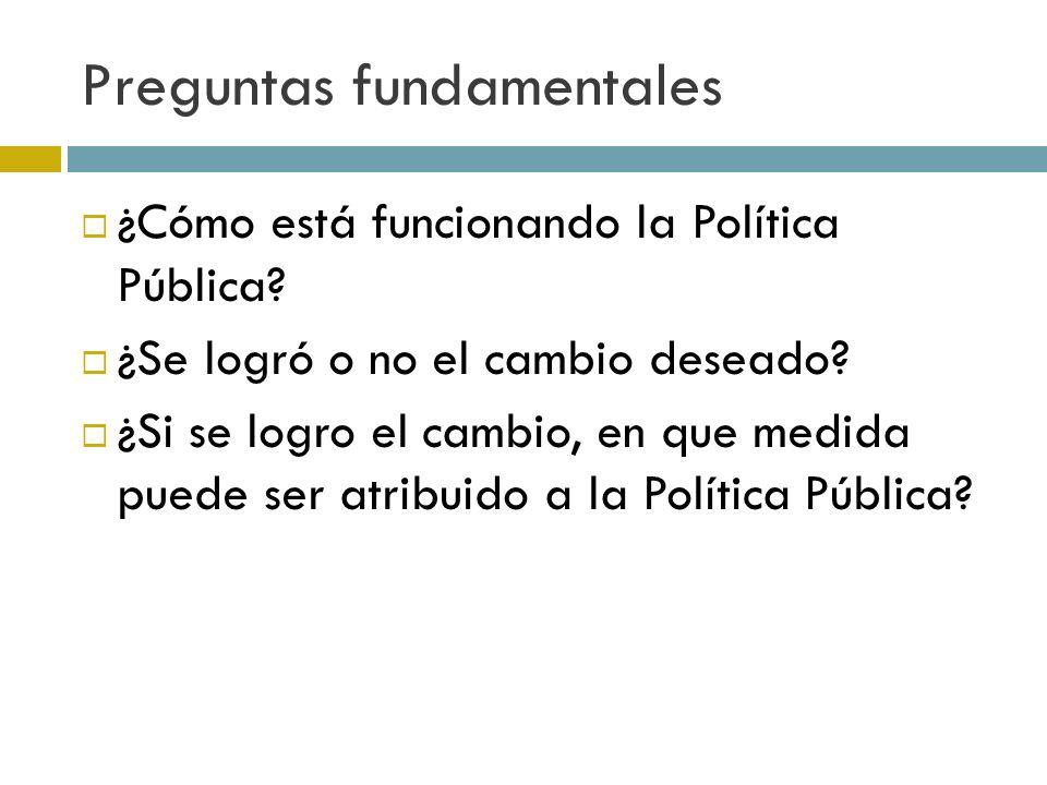 Preguntas fundamentales ¿Cómo está funcionando la Política Pública.
