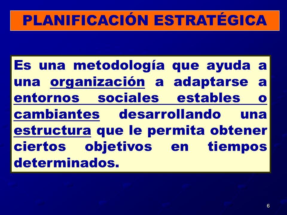 6 Es una metodología que ayuda a una organización a adaptarse a entornos sociales estables o cambiantes desarrollando una estructura que le permita ob