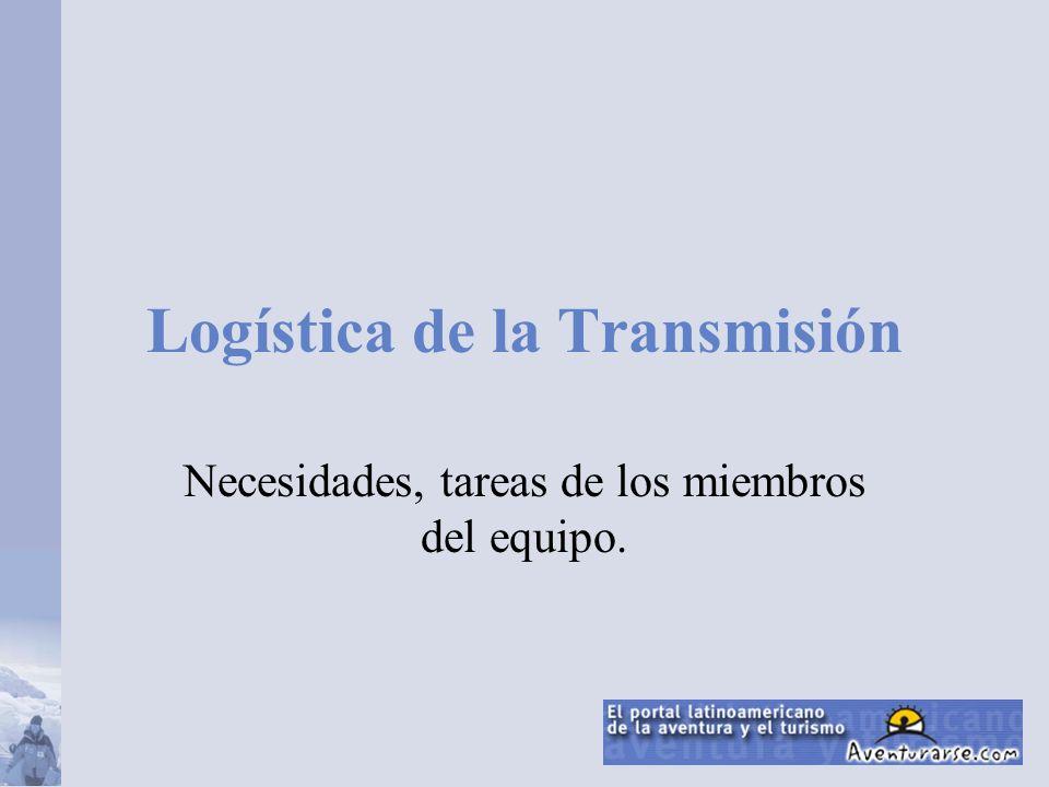 Logística de la Transmisión Necesidades, tareas de los miembros del equipo.