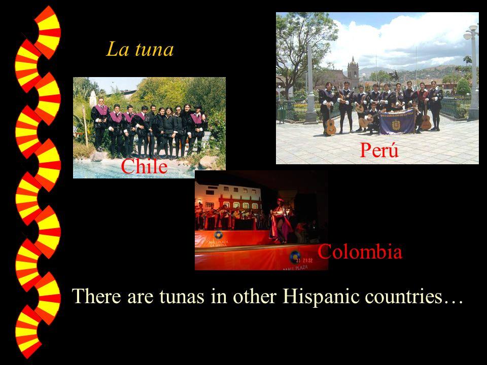 There are tunas in other Hispanic countries… La tuna Perú Chile Colombia