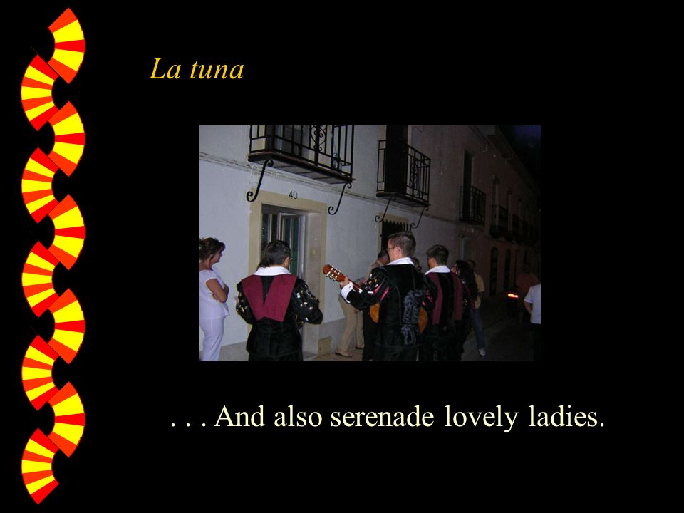 ... And also serenade lovely ladies. La tuna