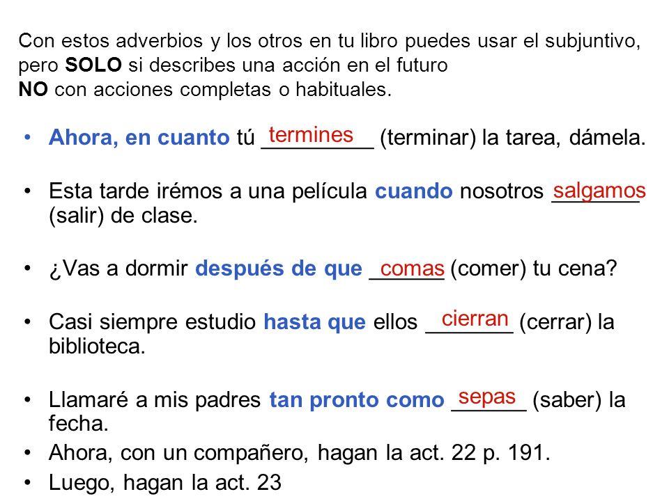 Con estos adverbios y los otros en tu libro puedes usar el subjuntivo, pero SOLO si describes una acción en el futuro NO con acciones completas o habi