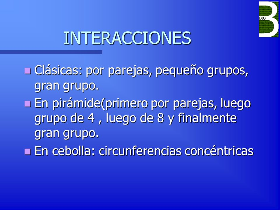 INTERACCIONES INTERACCIONES Clásicas: por parejas, pequeño grupos, gran grupo. Clásicas: por parejas, pequeño grupos, gran grupo. En pirámide(primero