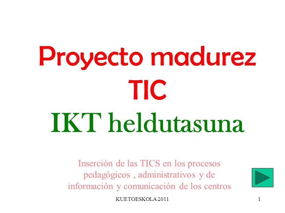 KUETOESKOLA 20111 Proyecto madurez TIC IKT heldutasuna Inserción de las TICS en los procesos pedagógicos, administrativos y de información y comunicac