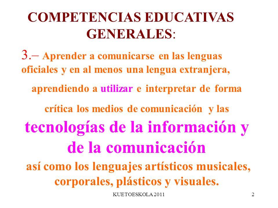 KUETOESKOLA 20112 3.– Aprender a comunicarse en las lenguas oficiales y en al menos una lengua extranjera, aprendiendo a utilizar e interpretar de for
