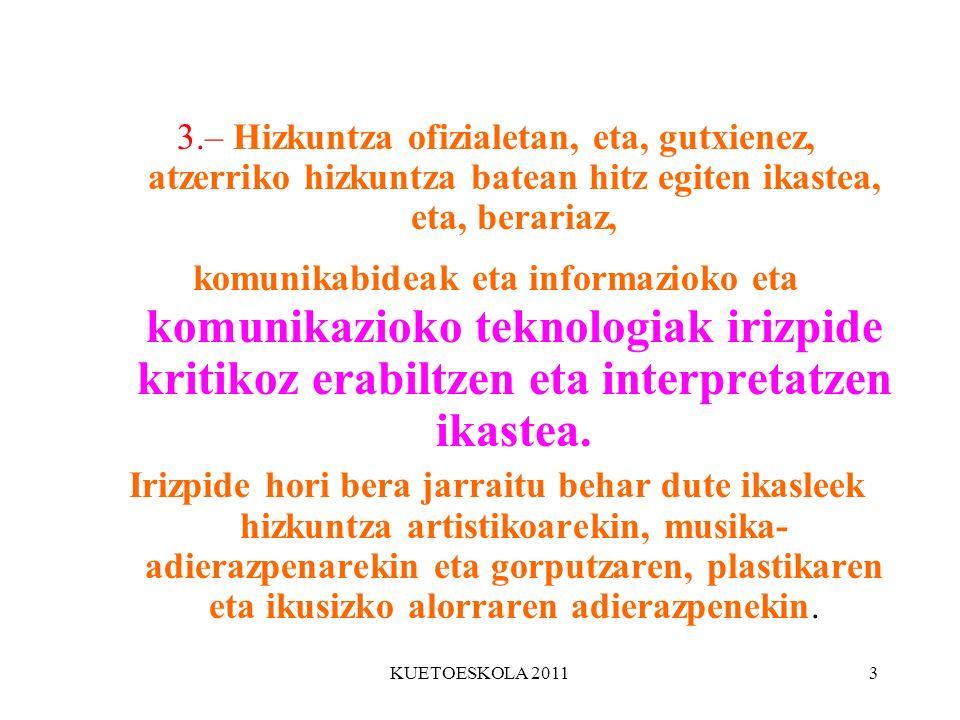 KUETOESKOLA 20113 3.– Hizkuntza ofizialetan, eta, gutxienez, atzerriko hizkuntza batean hitz egiten ikastea, eta, berariaz, komunikabideak eta informa