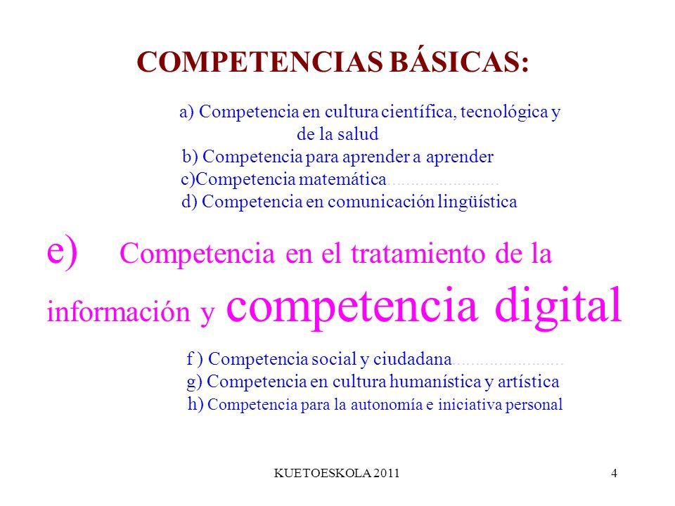 KUETOESKOLA 20114 a) Competencia en cultura científica, tecnológica y de la salud b) Competencia para aprender a aprender c)Competencia matemática....