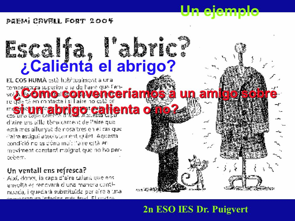 2n ESO IES Dr. Puigvert ¿Cómo convenceríamos a un amigo sobre si un abrigo calienta o no? Un ejemplo ¿Calienta el abrigo?