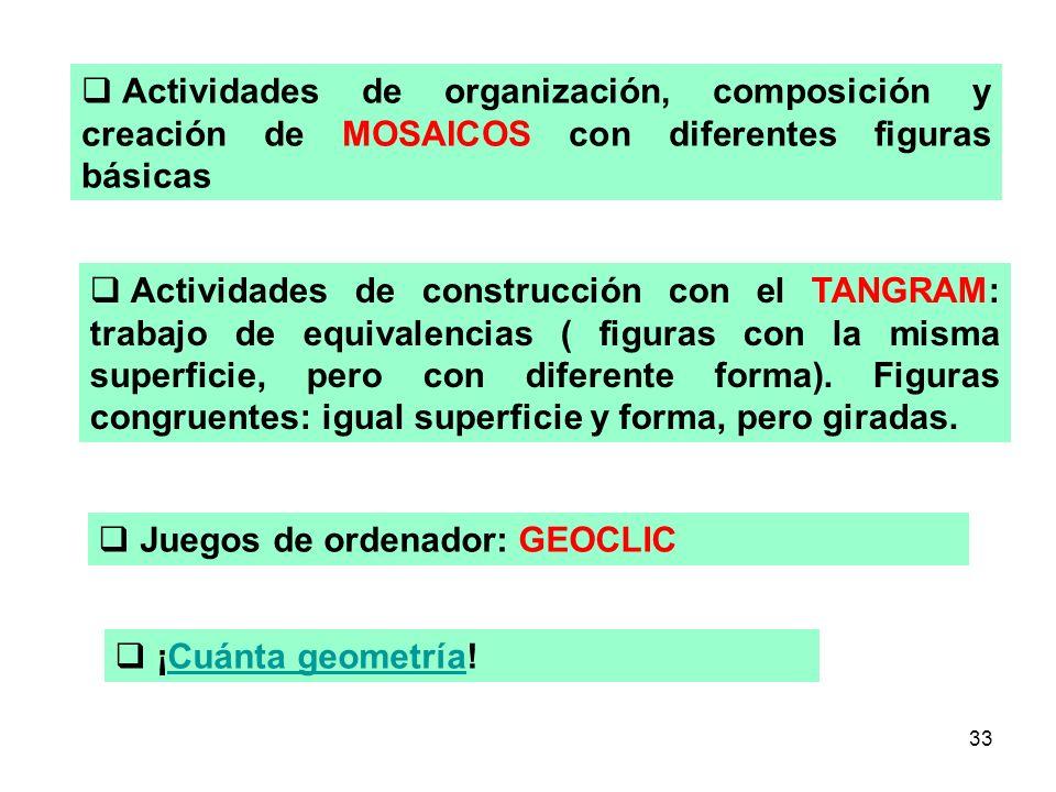 33 Actividades de organización, composición y creación de MOSAICOS con diferentes figuras básicas Actividades de construcción con el TANGRAM: trabajo