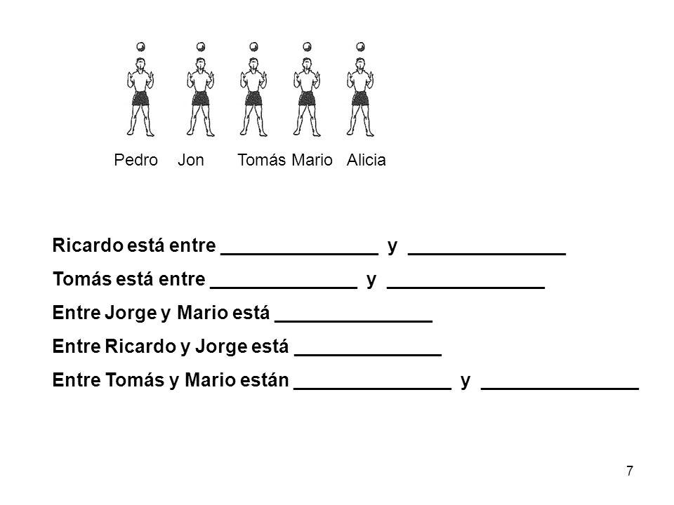 7 Pedro Jon Tomás Mario Alicia Ricardo está entre _______________ y _______________ Tomás está entre ______________ y _______________ Entre Jorge y Ma