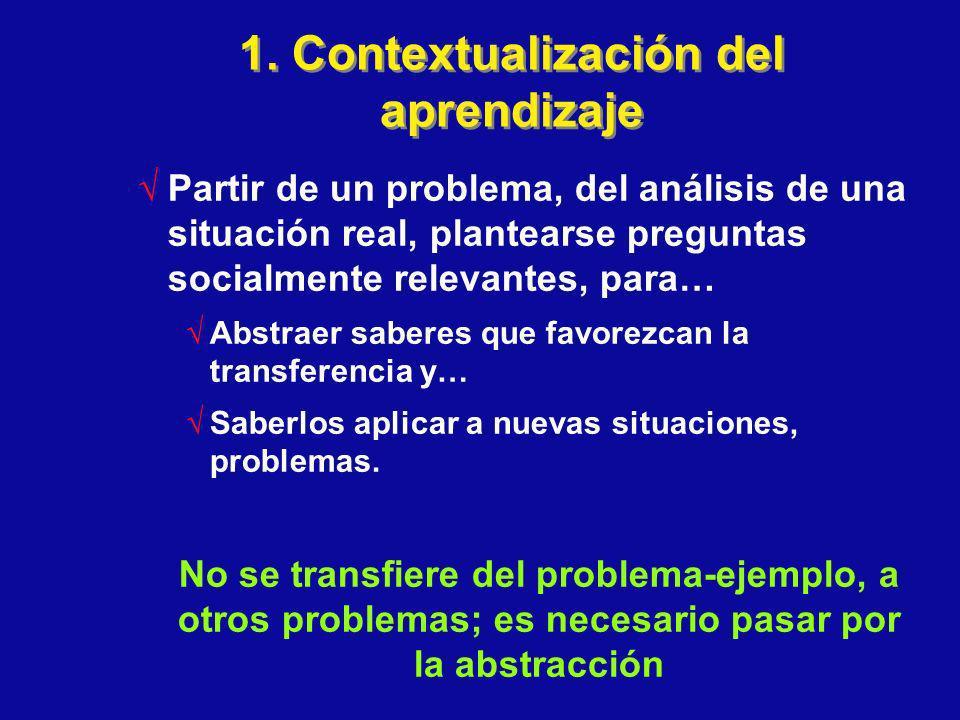 1. Contextualización del aprendizaje Partir de un problema, del análisis de una situación real, plantearse preguntas socialmente relevantes, para… Abs
