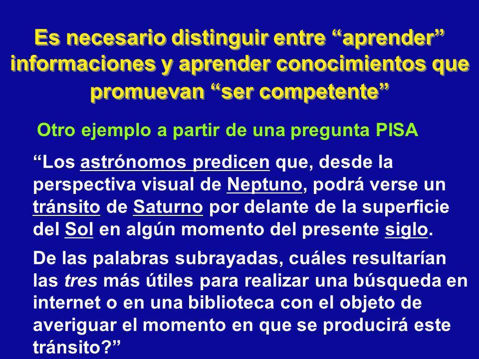 Es necesario distinguir entre aprender informaciones y aprender conocimientos que promuevan ser competente Los astrónomos predicen que, desde la persp