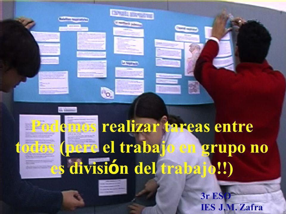 Podemos realizar tareas entre todos (pere el trabajo en grupo no es divisi ó n del trabajo!!) 3r ESO IES J.M. Zafra