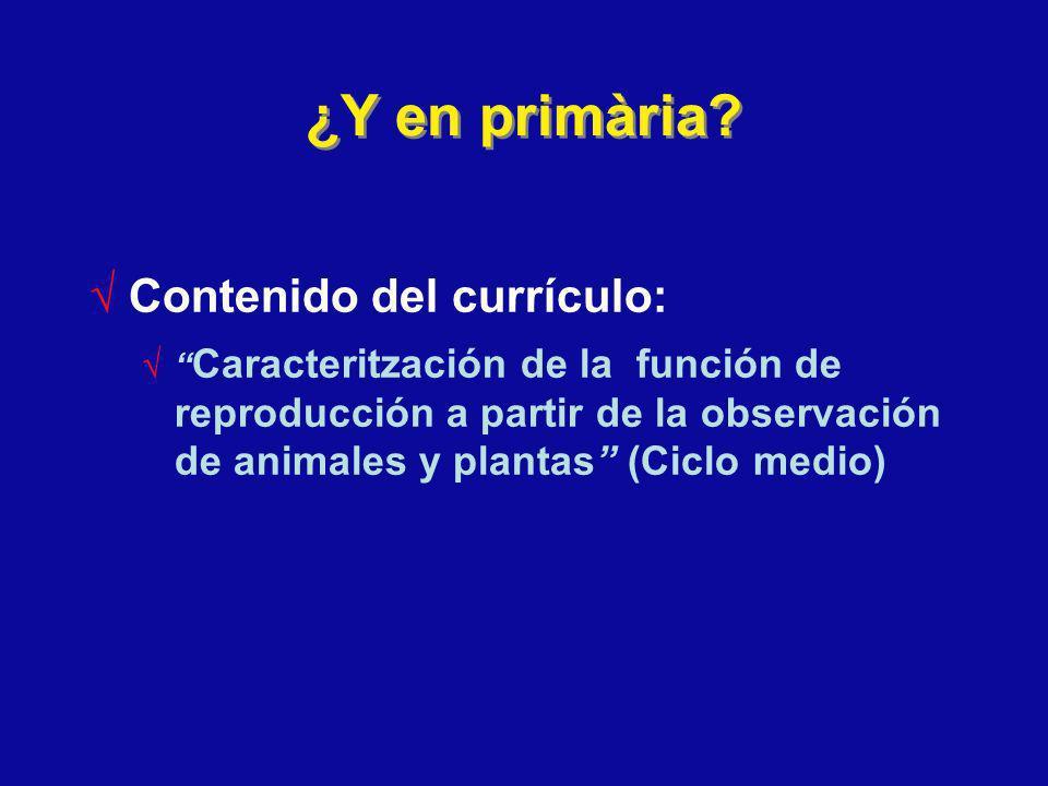¿Y en primària? Contenido del currículo: Caracteritzación de la función de reproducción a partir de la observación de animales y plantas (Ciclo medio)