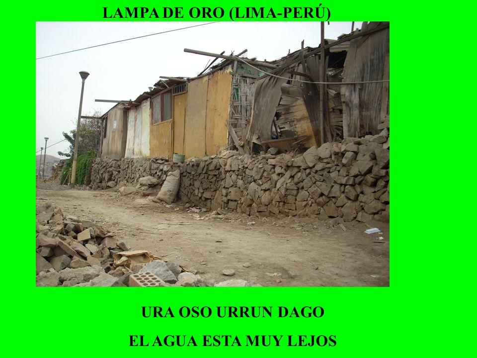 LAMPA DE ORO (LIMA-PERÚ) URA OSO URRUN DAGO EL AGUA ESTA MUY LEJOS