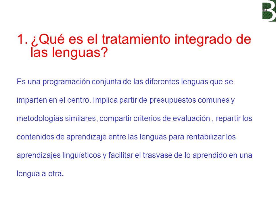 1.¿Qué es el tratamiento integrado de las lenguas? Es una programación conjunta de las diferentes lenguas que se imparten en el centro. Implica partir