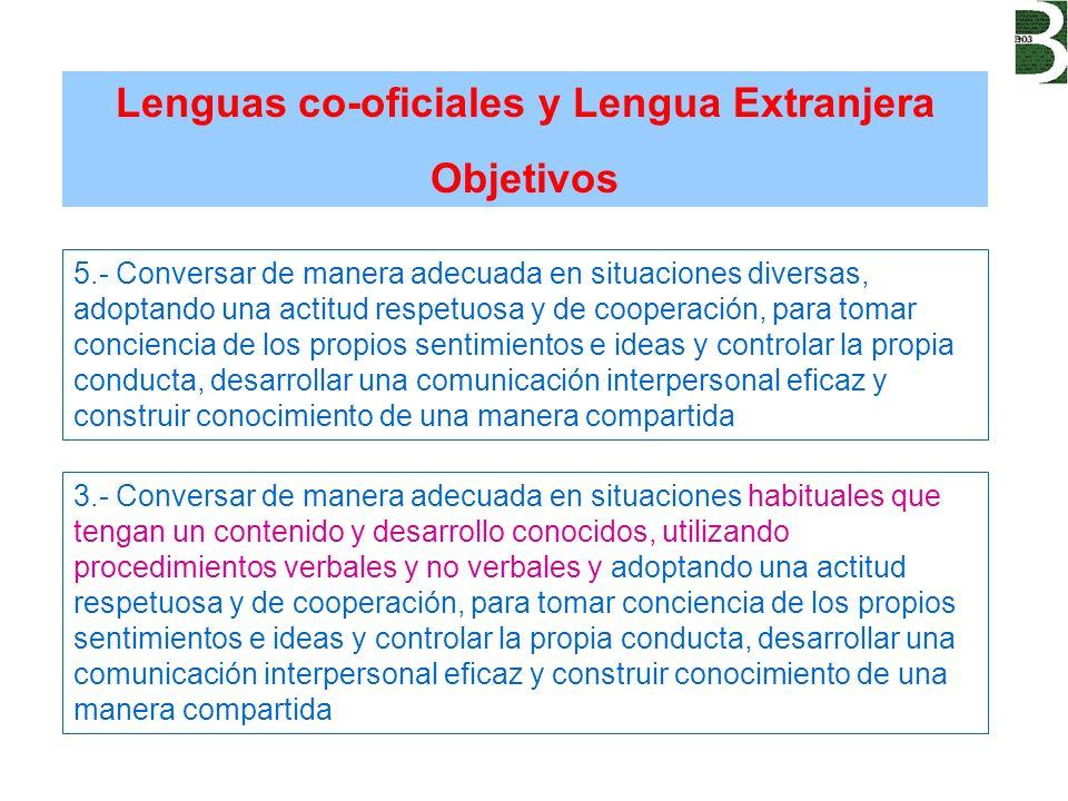 Lenguas co-oficiales y Lengua Extranjera Objetivos 3.- Conversar de manera adecuada en situaciones habituales que tengan un contenido y desarrollo con