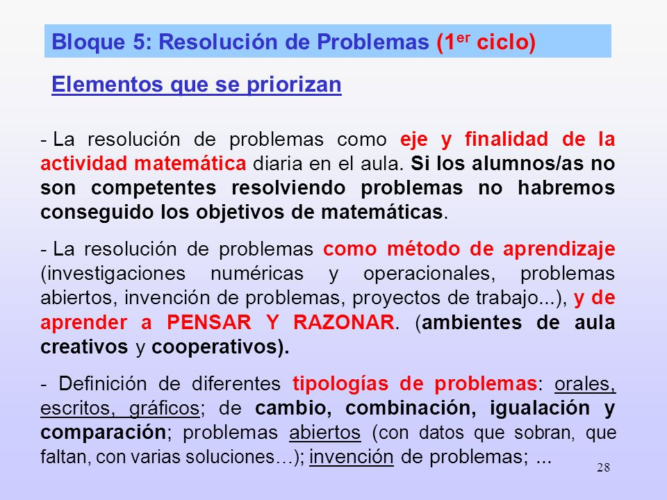 28 Elementos que se priorizan - La resolución de problemas como eje y finalidad de la actividad matemática diaria en el aula. Si los alumnos/as no son
