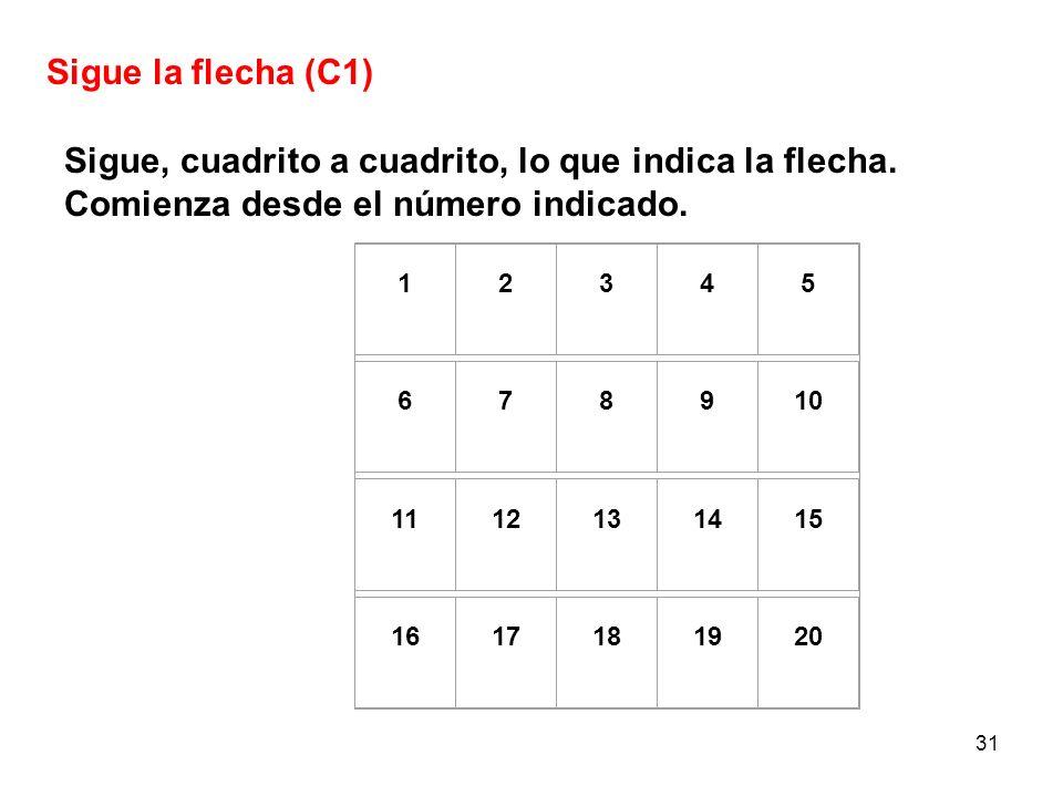 31 Sigue la flecha (C1) Sigue, cuadrito a cuadrito, lo que indica la flecha. Comienza desde el número indicado. 12345 678910 1112131415 1617181920