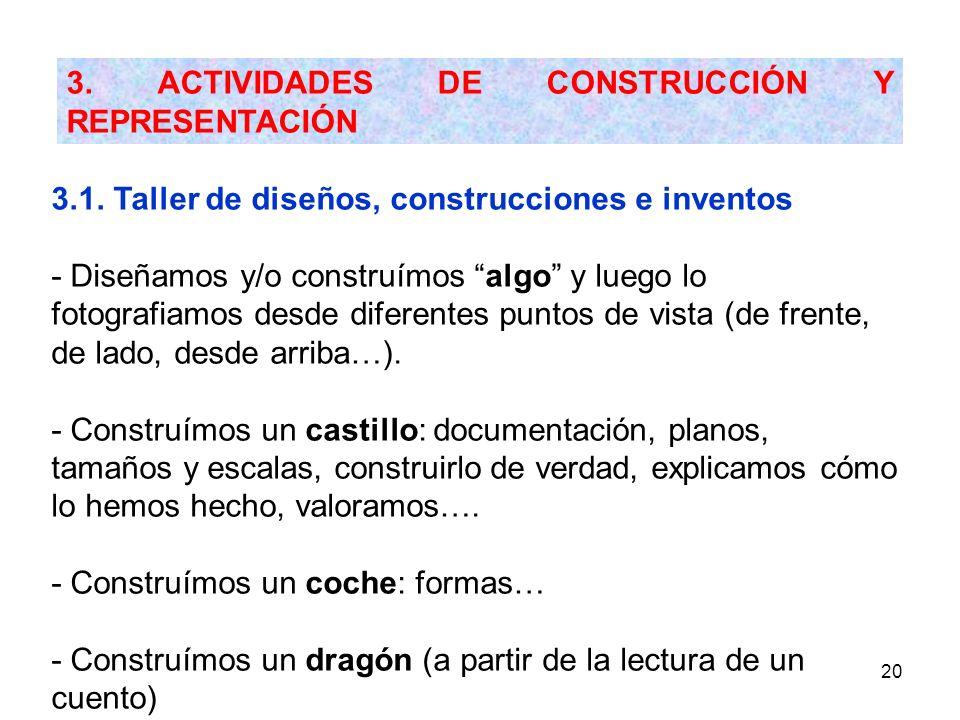 20 3. ACTIVIDADES DE CONSTRUCCIÓN Y REPRESENTACIÓN 3.1. Taller de diseños, construcciones e inventos - Diseñamos y/o construímos algo y luego lo fotog