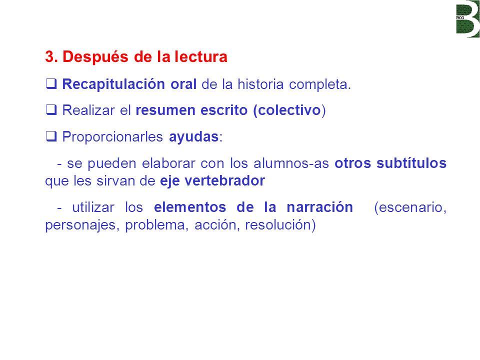 3. Después de la lectura Recapitulación oral de la historia completa. Realizar el resumen escrito (colectivo) Proporcionarles ayudas: - se pueden elab