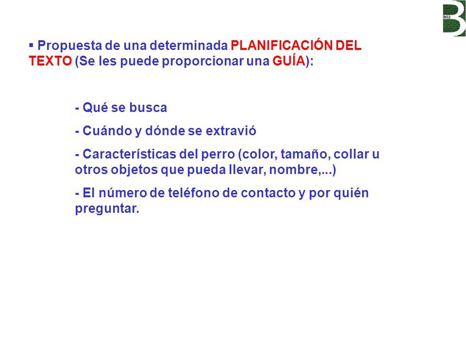 Propuesta de una determinada PLANIFICACIÓN DEL TEXTO (Se les puede proporcionar una GUÍA): - Qué se busca - Cuándo y dónde se extravió - Característic