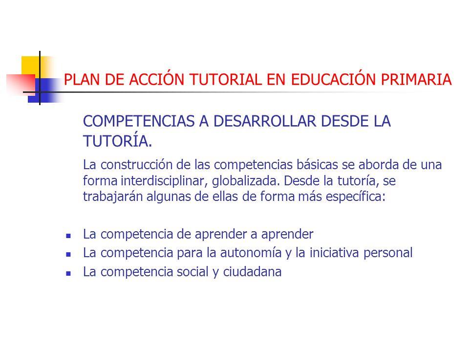 PLAN DE ACCIÓN TUTORIAL EN EDUCACIÓN PRIMARIA COMPETENCIAS A DESARROLLAR DESDE LA TUTORÍA. La construcción de las competencias básicas se aborda de un