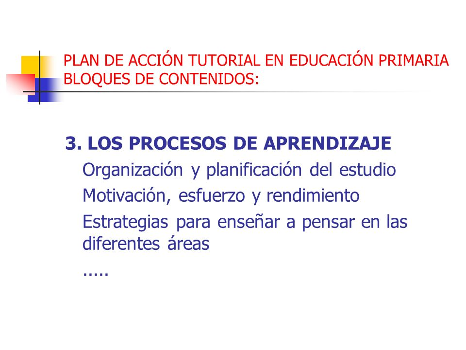 PLAN DE ACCIÓN TUTORIAL EN EDUCACIÓN PRIMARIA BLOQUES DE CONTENIDOS: 3. LOS PROCESOS DE APRENDIZAJE Organización y planificación del estudio Motivació
