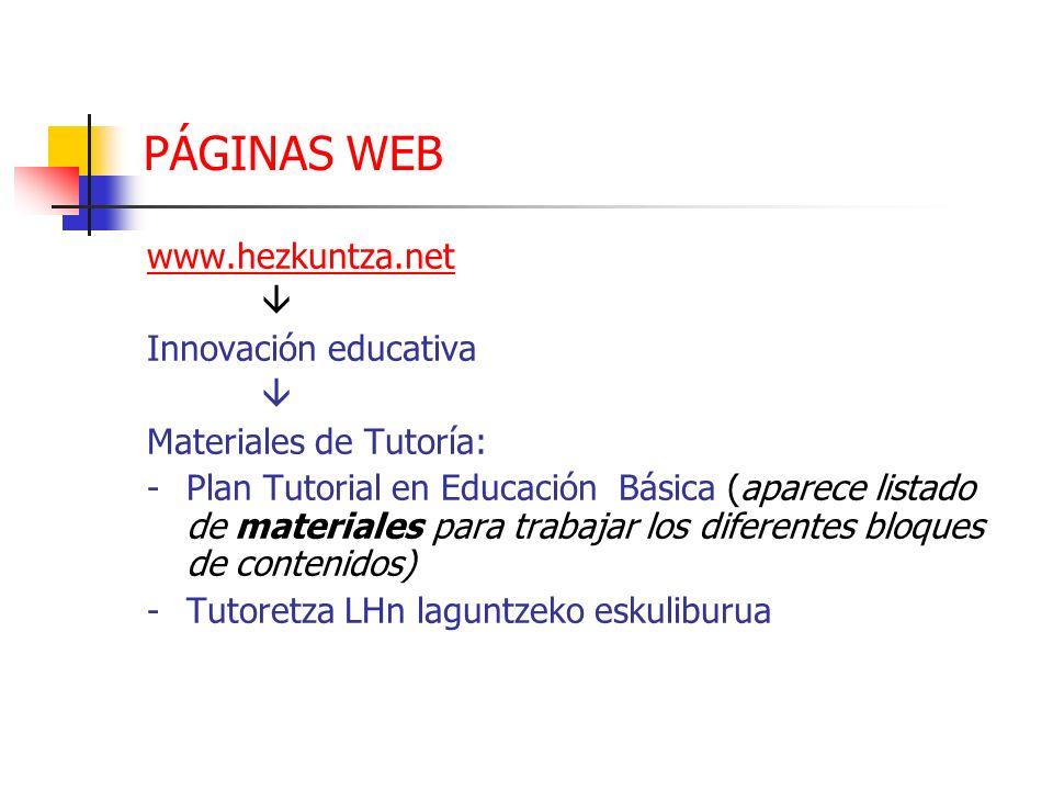 PÁGINAS WEB www.hezkuntza.net Innovación educativa Materiales de Tutoría: - Plan Tutorial en Educación Básica (aparece listado de materiales para trab