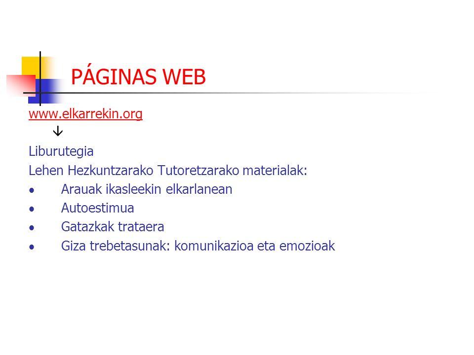 PÁGINAS WEB www.elkarrekin.org Liburutegia Lehen Hezkuntzarako Tutoretzarako materialak: Arauak ikasleekin elkarlanean Autoestimua Gatazkak trataera G
