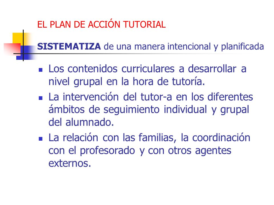 EL PLAN DE ACCIÓN TUTORIAL SISTEMATIZA de una manera intencional y planificada Los contenidos curriculares a desarrollar a nivel grupal en la hora de