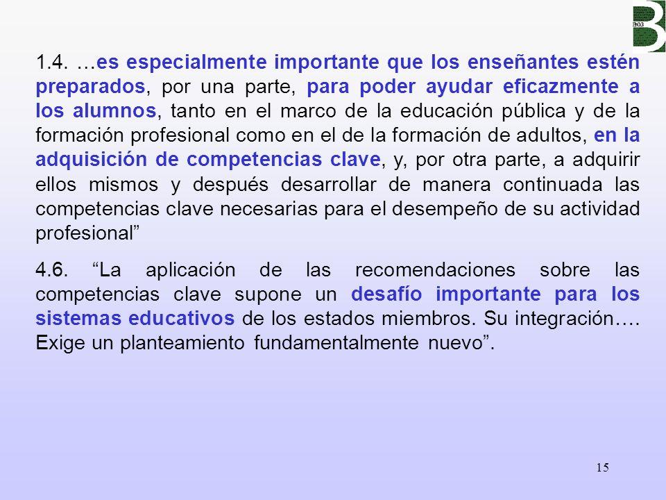 15 1.4. …es especialmente importante que los enseñantes estén preparados, por una parte, para poder ayudar eficazmente a los alumnos, tanto en el marc