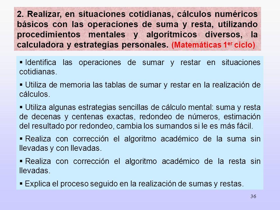 36 2. Realizar, en situaciones cotidianas, cálculos numéricos básicos con las operaciones de suma y resta, utilizando procedimientos mentales y algorí