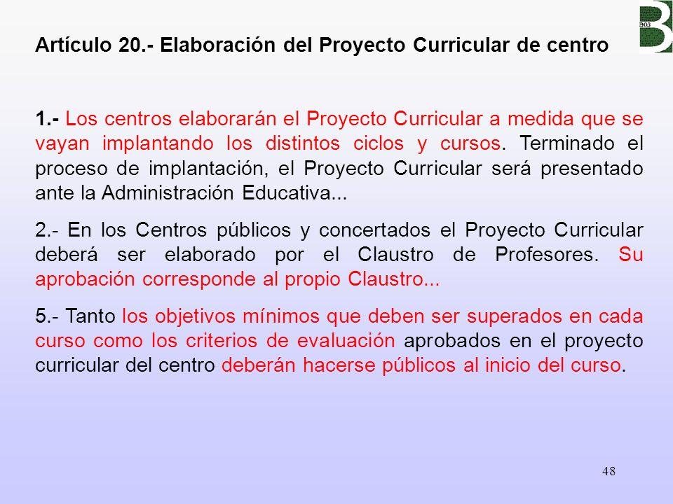 48 Artículo 20.- Elaboración del Proyecto Curricular de centro 1.- Los centros elaborarán el Proyecto Curricular a medida que se vayan implantando los