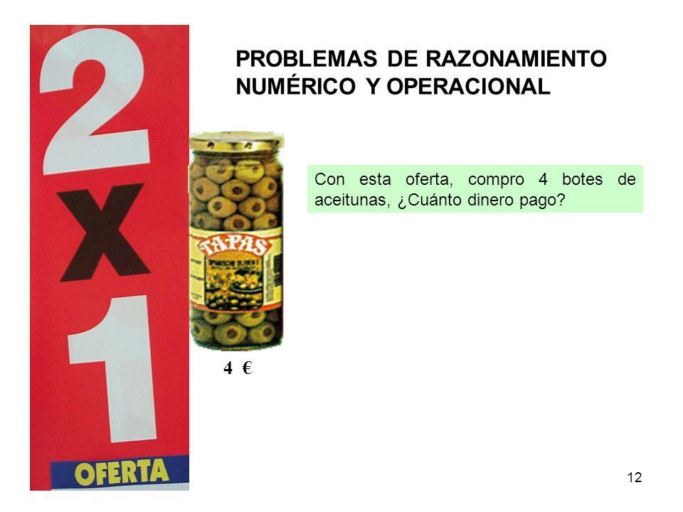 12 PROBLEMAS DE RAZONAMIENTO NUMÉRICO Y OPERACIONAL 4 Con esta oferta, compro 4 botes de aceitunas, ¿Cuánto dinero pago?