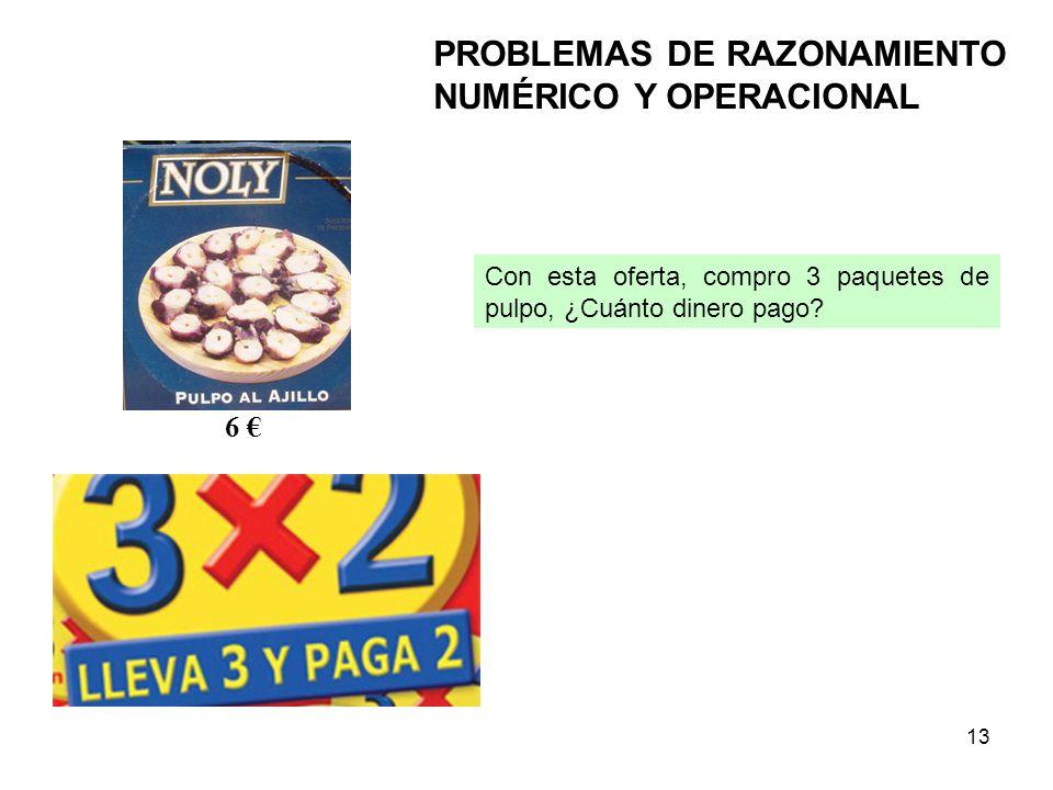 13 PROBLEMAS DE RAZONAMIENTO NUMÉRICO Y OPERACIONAL 6 Con esta oferta, compro 3 paquetes de pulpo, ¿Cuánto dinero pago?