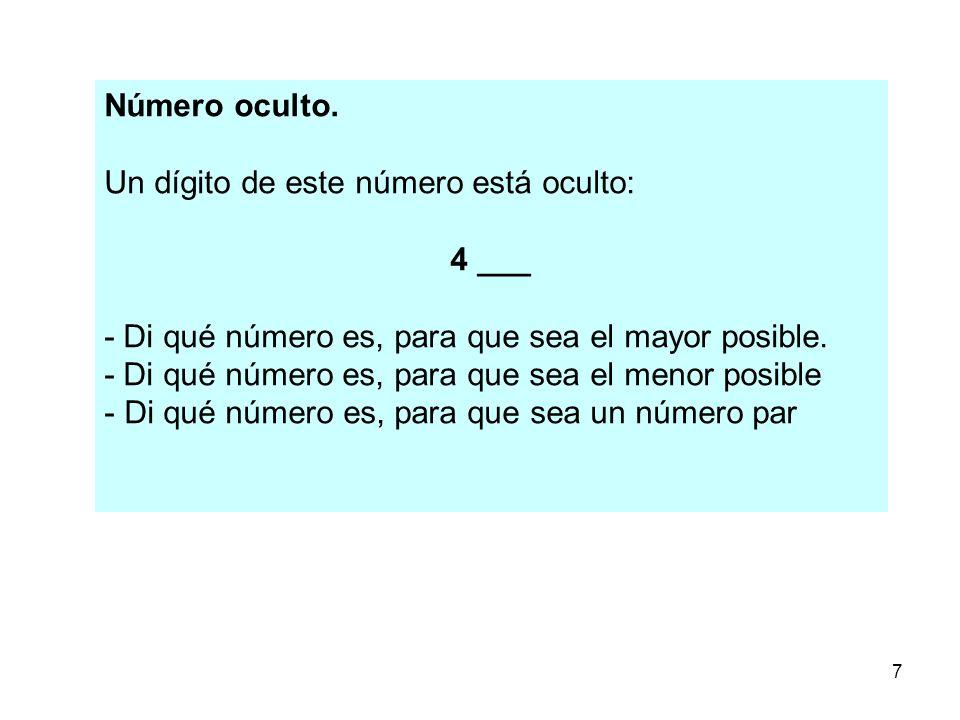 7 Número oculto. Un dígito de este número está oculto: 4 ___ - Di qué número es, para que sea el mayor posible. - Di qué número es, para que sea el me