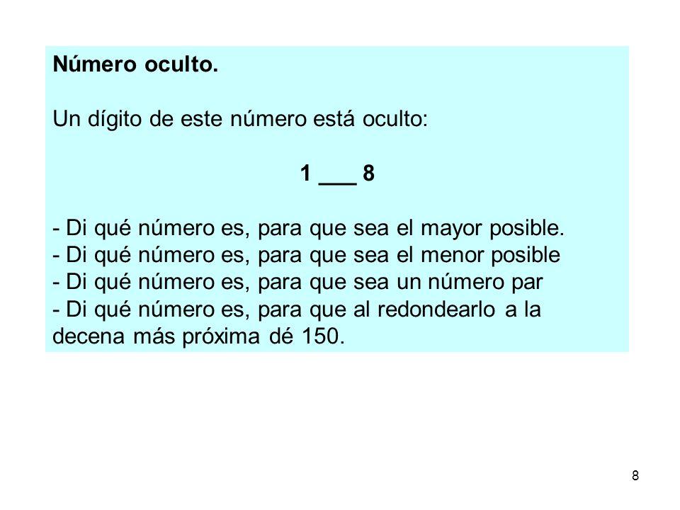 8 Número oculto. Un dígito de este número está oculto: 1 ___ 8 - Di qué número es, para que sea el mayor posible. - Di qué número es, para que sea el