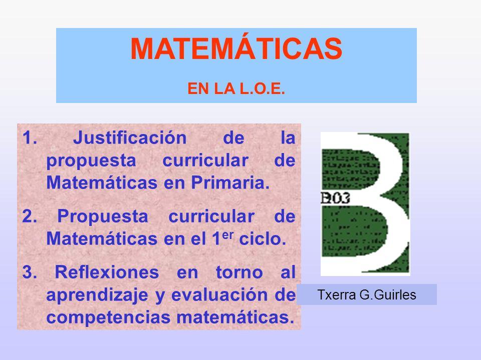 1. Justificación de la propuesta curricular de Matemáticas en Primaria. 2. Propuesta curricular de Matemáticas en el 1 er ciclo. 3. Reflexiones en tor