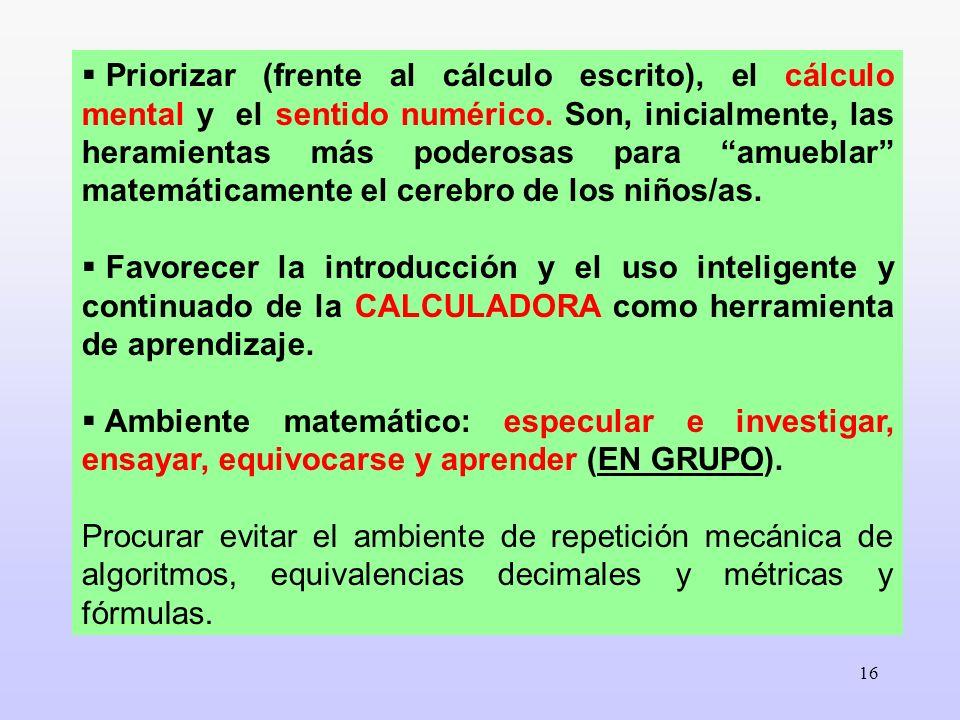16 Priorizar (frente al cálculo escrito), el cálculo mental y el sentido numérico. Son, inicialmente, las heramientas más poderosas para amueblar mate