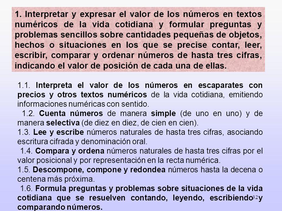 32 1. Interpretar y expresar el valor de los números en textos numéricos de la vida cotidiana y formular preguntas y problemas sencillos sobre cantida