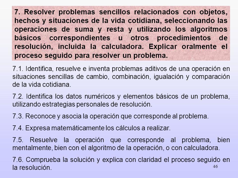 46 7.1. Identifica, resuelve e inventa problemas aditivos de una operación en situaciones sencillas de cambio, combinación, igualación y comparación d