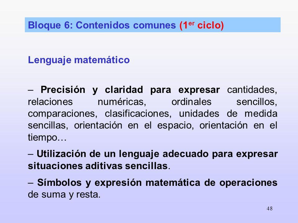 48 Bloque 6: Contenidos comunes (1 er ciclo) Lenguaje matemático – Precisión y claridad para expresar cantidades, relaciones numéricas, ordinales senc