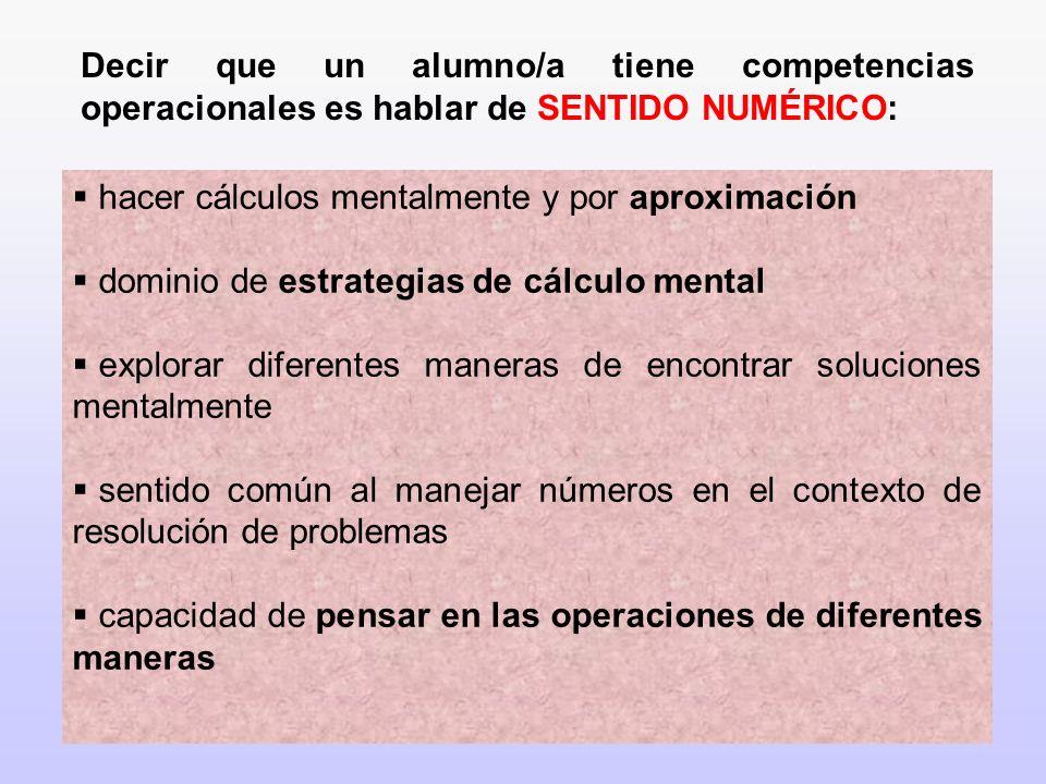 7 Decir que un alumno/a tiene competencias operacionales es hablar de SENTIDO NUMÉRICO: hacer cálculos mentalmente y por aproximación dominio de estra