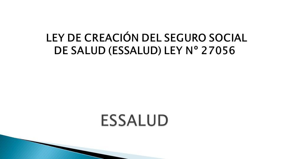 LEY DE CREACIÓN DEL SEGURO SOCIAL DE SALUD (ESSALUD) LEY Nº 27056