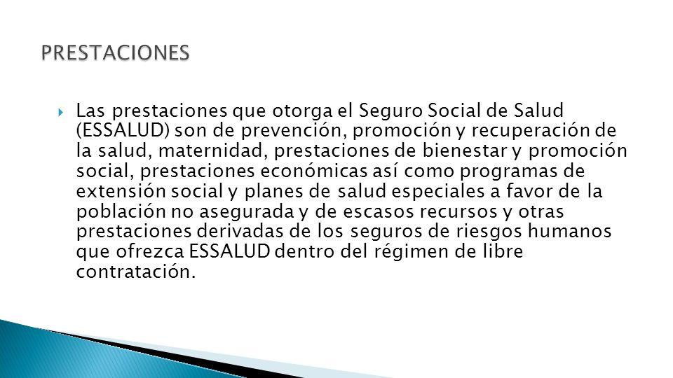 Las prestaciones que otorga el Seguro Social de Salud (ESSALUD) son de prevención, promoción y recuperación de la salud, maternidad, prestaciones de b