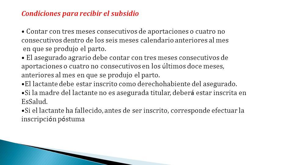 Condiciones para recibir el subsidio Contar con tres meses consecutivos de aportaciones o cuatro no consecutivos dentro de los seis meses calendario a
