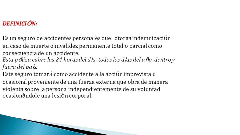 DEFINICI Ó N: Es un seguro de accidentes personales que otorga indemnizaci ó n en caso de muerte o invalidez permanente total o parcial como consecuen