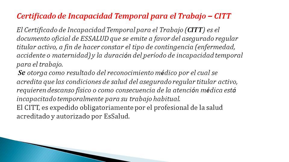 Certificado de Incapacidad Temporal para el Trabajo – CITT El Certificado de Incapacidad Temporal para el Trabajo (CITT) es el documento oficial de ES
